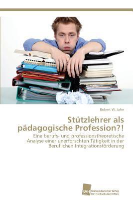 Stützlehrer als pädagogische Profession?!
