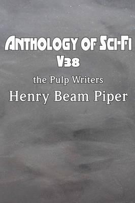 Anthology of Sci-Fi V38, the Pulp Writers - Henry Beam Piper