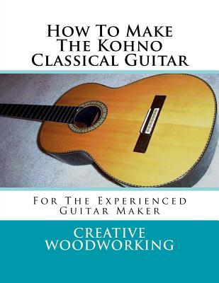 How to Make the Kohno Classical Guitar