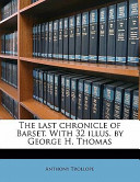 The Last Chronicle of Barset with 32 Illus by George H Thomas