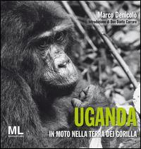 Uganda. In moto nella terra dei gorilla. Ediz. illustrata