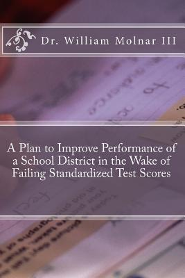A Plan to Improve Performance of a School District in the Wake of Failing Standardized Test Scores