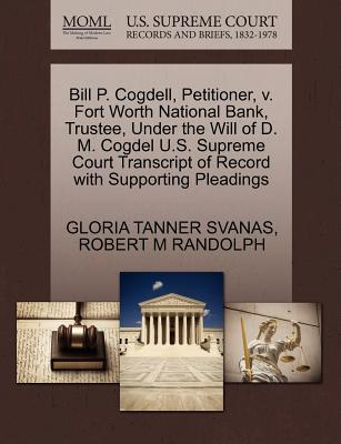Bill P. Cogdell, Petitioner, V. Fort Worth National Bank, Trustee, Under the Will of D. M. Cogdel U.S. Supreme Court Transcript of Record with Support