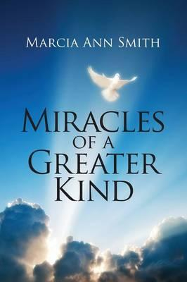 Miracles of a Greater Kind