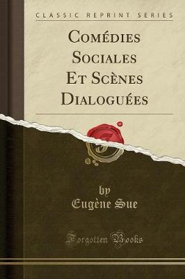 Comédies Sociales Et Scènes Dialoguées (Classic Reprint)