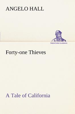 Forty-one Thieves A Tale of California