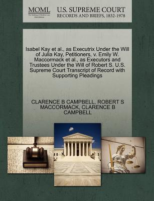 Isabel Kay et al., as Executrix Under the Will of Julia Kay, Petitioners, V. Emily W. MacCormack et al., as Executors and Trustees Under the Will of R