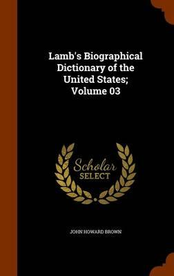 Lamb's Biographical Dictionary of the United States; Volume 03