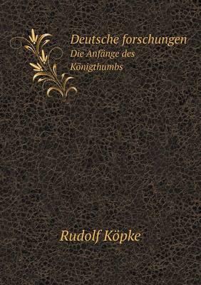 Deutsche Forschungen Die Anfange Des Konigthumbs