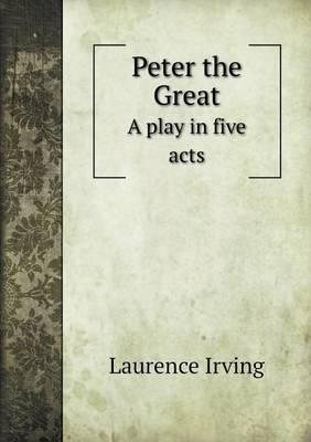 Peter the Great a Play in Five Acts
