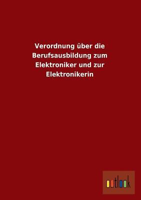 Verordnung über die Berufsausbildung zum Elektroniker und zur Elektronikerin
