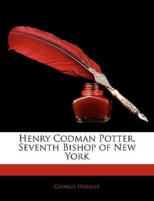 Henry Codman Potter, Seventh Bishop of New York