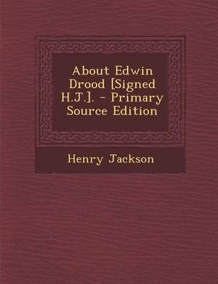 About Edwin Drood [Signed H.J.].