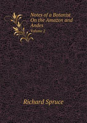 Notes of a Botanist on the Amazon and Andes Volume 2