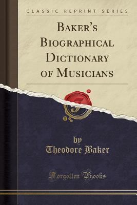 Baker's Biographical Dictionary of Musicians (Classic Reprint)