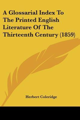 A Glossarial Index to the Printed English Literature of the Thirteenth Century (1859)