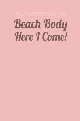 Food and Exercise - Beach Body Here I Come 2016 Journal