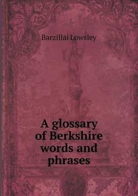 A Glossary of Berkshire Words and Phrases
