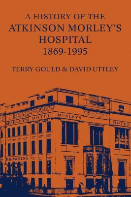 A History of Atkinson Morley's Hospital, 1869-1995