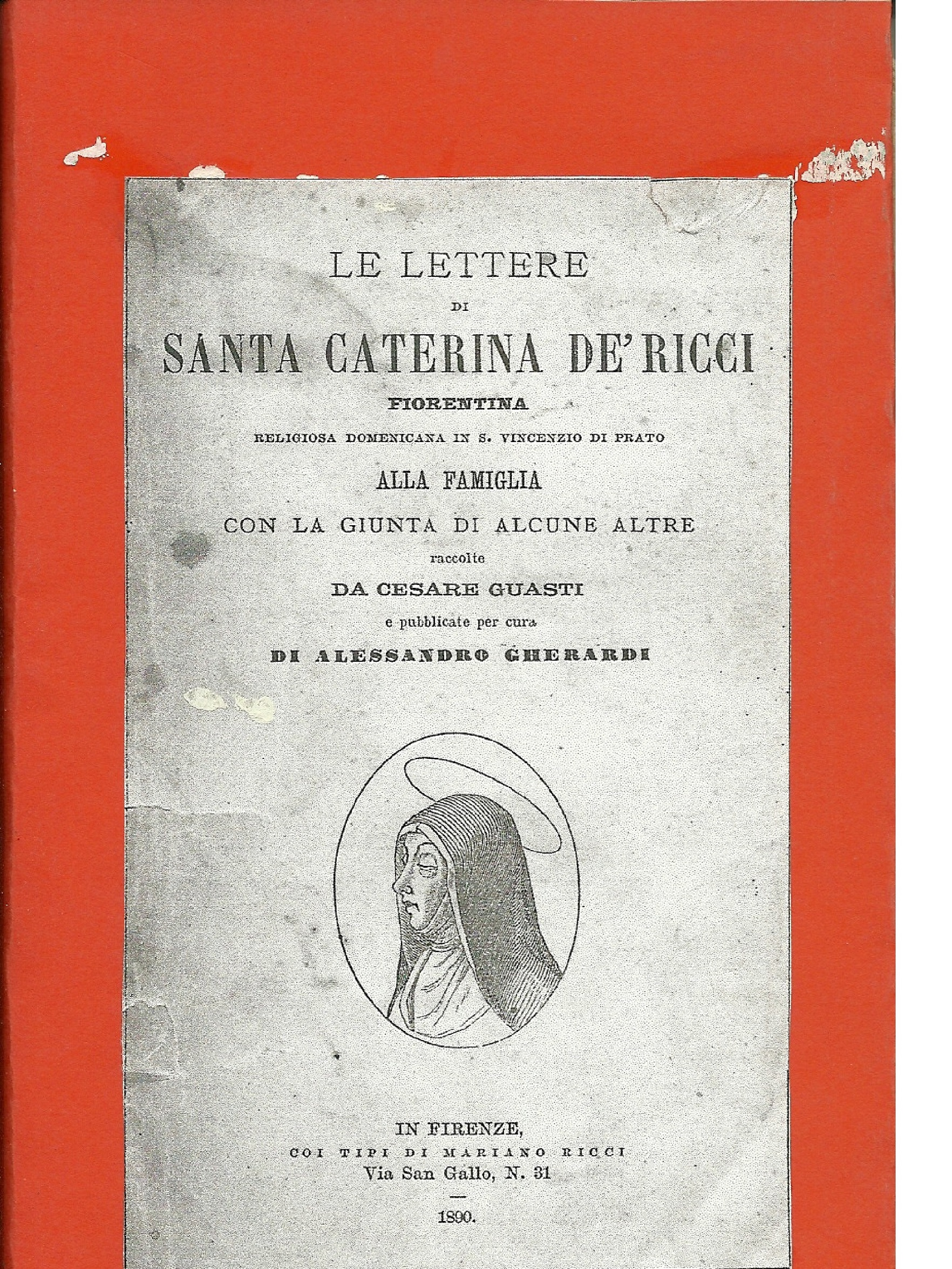 Le lettere alla famiglia con la giunta di alcune altre / di santa caterina de' Ricci ; raccolte da Cesare Guasti e pubblicate per cura di Alessandro Gherardi