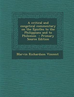 A Critical and Exegetical Commentary on the Epistles to the Philippians and to Philemon - Primary Source Edition