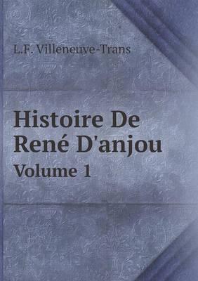 Histoire de Rene D'Anjou Volume 1