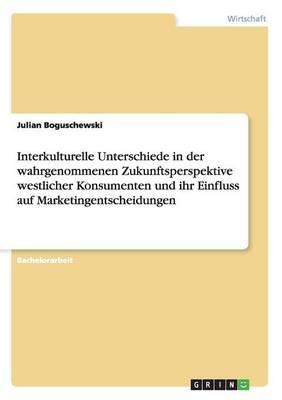 Interkulturelle Unterschiede in der wahrgenommenen Zukunftsperspektive westlicher Konsumenten und ihr Einfluss auf Marketingentscheidungen