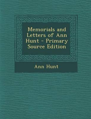 Memorials and Letters of Ann Hunt - Primary Source Edition