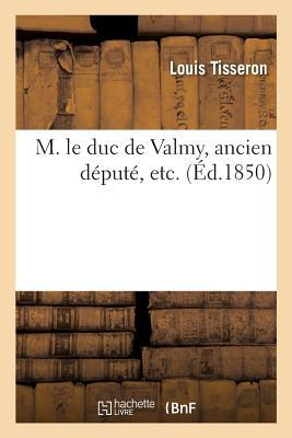 M. Le Duc de Valmy, Ancien Depute, Etc.