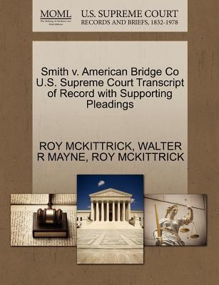 Smith V. American Bridge Co U.S. Supreme Court Transcript of Record with Supporting Pleadings