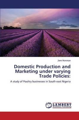 Domestic Production and Marketing under varying Trade Policies