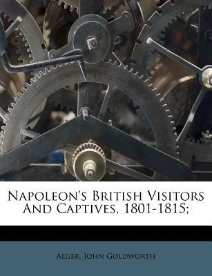Napoleon's British Visitors and Captives, 1801-1815;