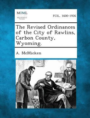 The Revised Ordinances of the City of Rawlins, Carbon County, Wyoming.