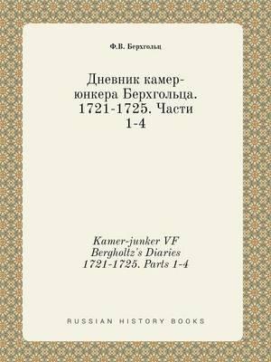 Kamer-Junker Vf Bergholtz's Diaries 1721-1725. Parts 1-4