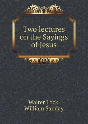 Two Lectures on the Sayings of Jesus
