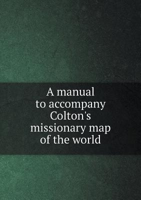 A Manual to Accompany Colton's Missionary Map of the World