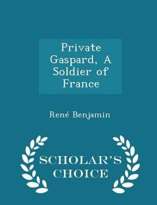 Private Gaspard, a Soldier of France - Scholar's Choice Edition