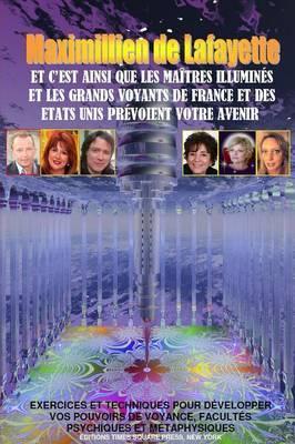C'Est Ainsi Que les Maitres Illumines et Grands Voyants de France et des Eu Prevoient Votre Avenir