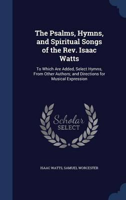 The Psalms, Hymns, and Spiritual Songs of the REV. Isaac Watts