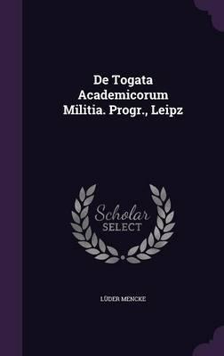 de Togata Academicorum Militia. Progr, Leipz