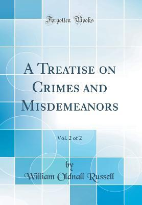 A Treatise on Crimes and Misdemeanors, Vol. 2 of 2 (Classic Reprint)