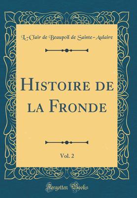 Histoire de la Fronde, Vol. 2 (Classic Reprint)