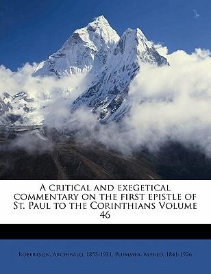 A Critical and Exegetical Commentary on the First Epistle of St. Paul to the Corinthians Volume 46