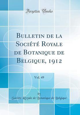 Bulletin de la Société Royale de Botanique de Belgique, 1912, Vol. 49 (Classic Reprint)