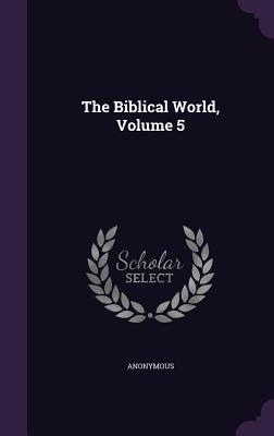 The Biblical World, Volume 5