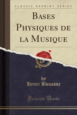Bases Physiques de la Musique (Classic Reprint)