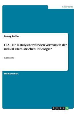 CIA - Ein Katalysator für den Vormarsch der radikal islamistischen Ideologie?