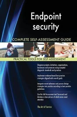 Endpoint Security Complete Self-Assessment Guide