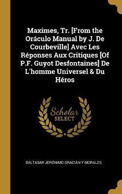 Maximes, Tr. [from the Oráculo Manual by J. de Courbeville] Avec Les Réponses Aux Critiques [of P.F. Guyot Desfontaines] de l'Homme Universel & Du Hér