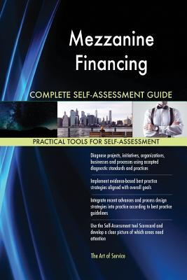 Mezzanine Financing Complete Self-Assessment Guide